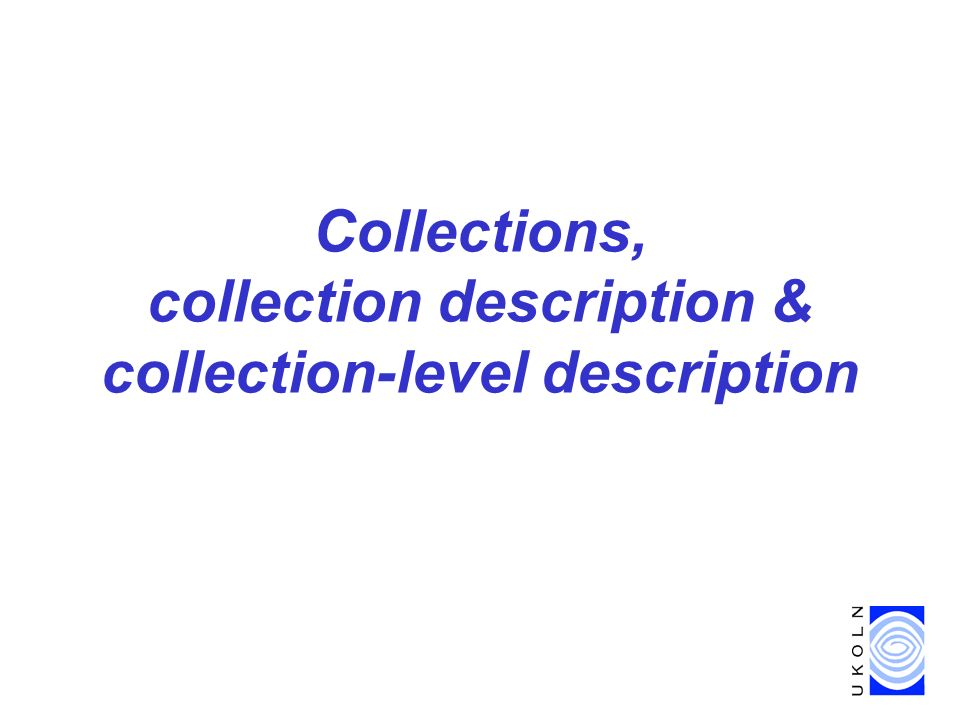 Collections, collection description & collection-level description