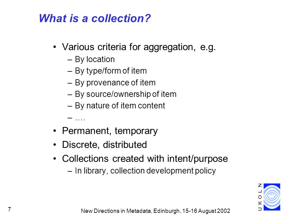 New Directions in Metadata, Edinburgh, 15-16 August 2002 7 What is a collection.