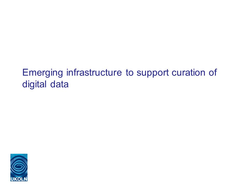 Emerging infrastructure to support curation of digital data