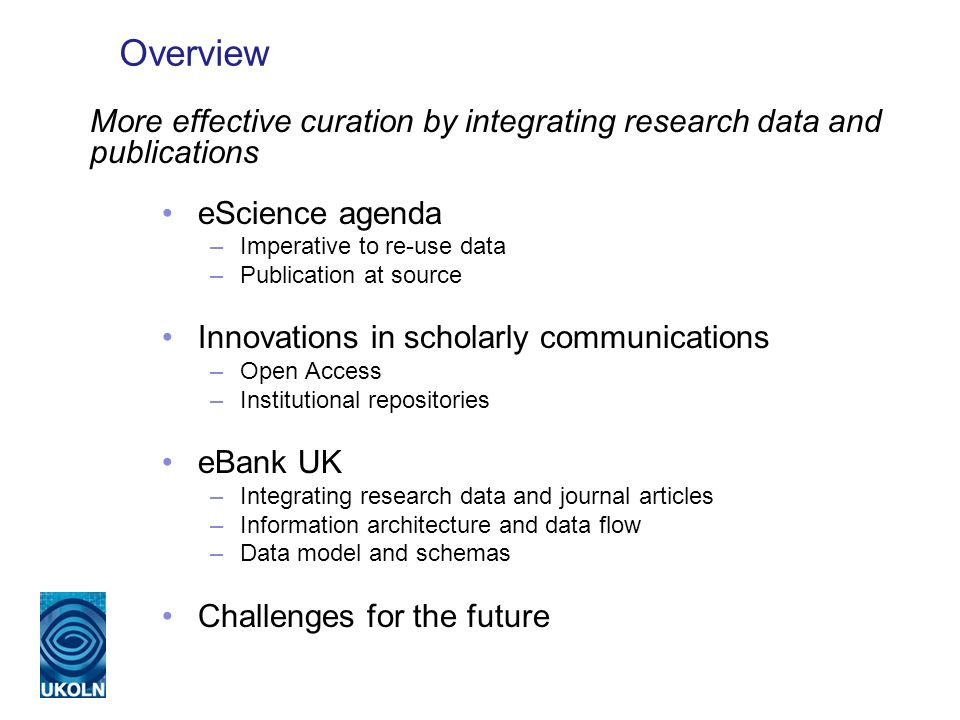 Overview eScience agenda –Imperative to re-use data –Publication at source Innovations in scholarly communications –Open Access –Institutional reposit