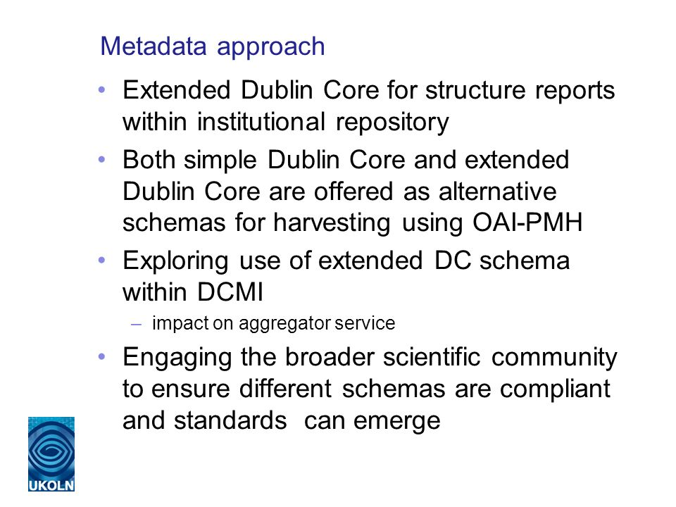 Metadata approach Extended Dublin Core for structure reports within institutional repository Both simple Dublin Core and extended Dublin Core are offe