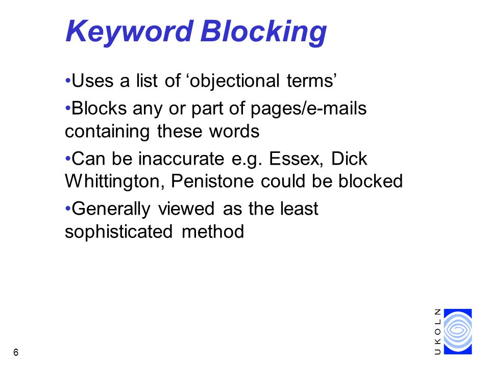 6 Keyword Blocking Uses a list of objectional terms Blocks any or part of pages/e-mails containing these words Can be inaccurate e.g.
