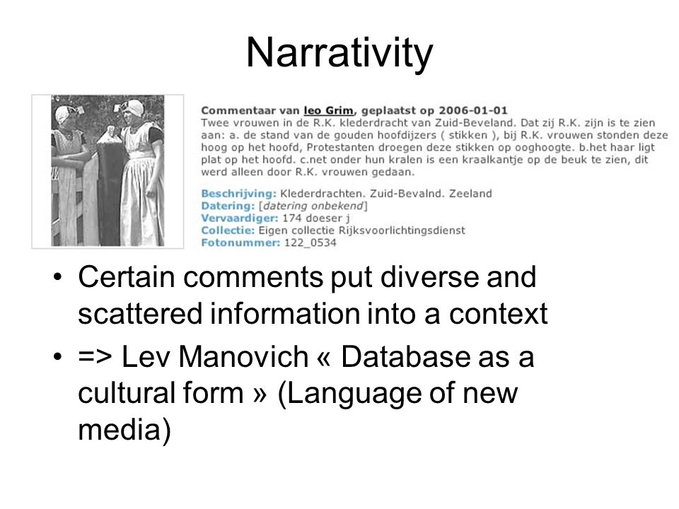 Narrativity Certain comments put diverse and scattered information into a context => Lev Manovich « Database as a cultural form » (Language of new media)
