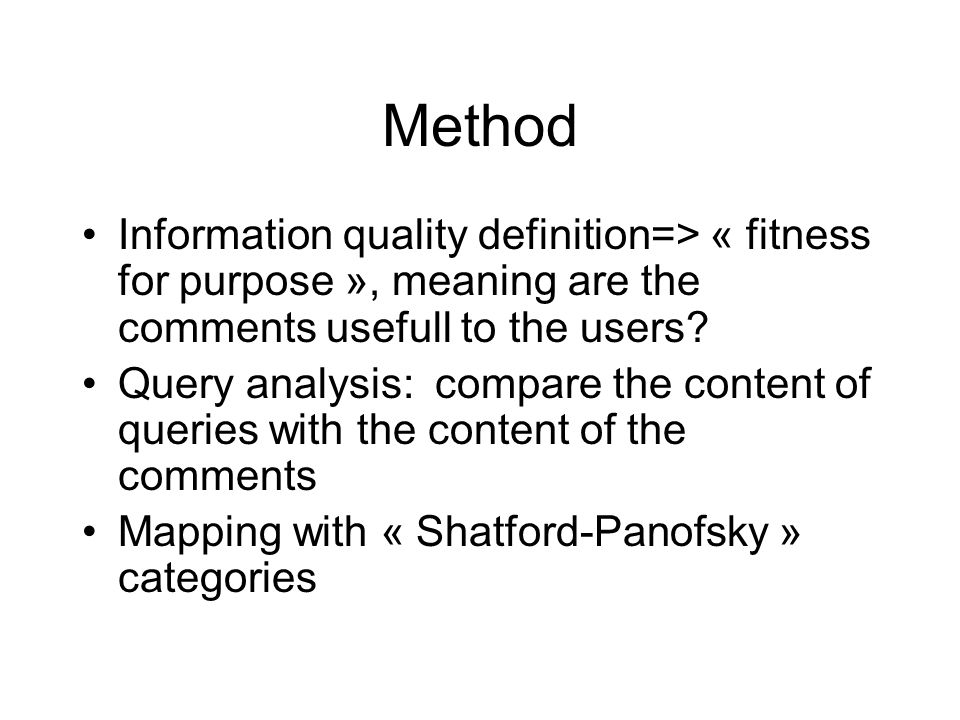 Method Information quality definition=> « fitness for purpose », meaning are the comments usefull to the users.