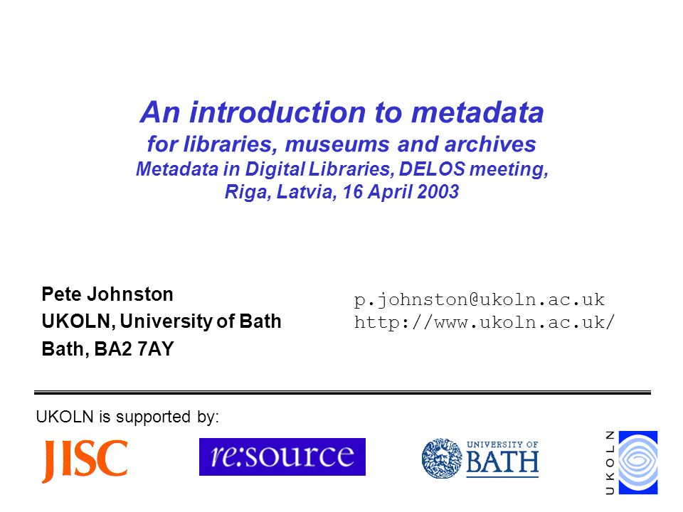 Metadata in Digital Libraries, DELOS meeting, Riga, Latvia, 16 April 2003 32 Dublin Core: creator Term Name: creator Label: Creator Definition: An entity primarily responsible for making the content of the resource.