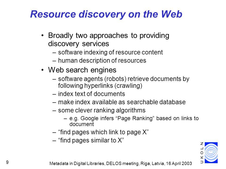 Metadata in Digital Libraries, DELOS meeting, Riga, Latvia, 16 April 2003 90 First source http://example.org/doc/1 author John http://example.org/person/john john@example.org nameemail