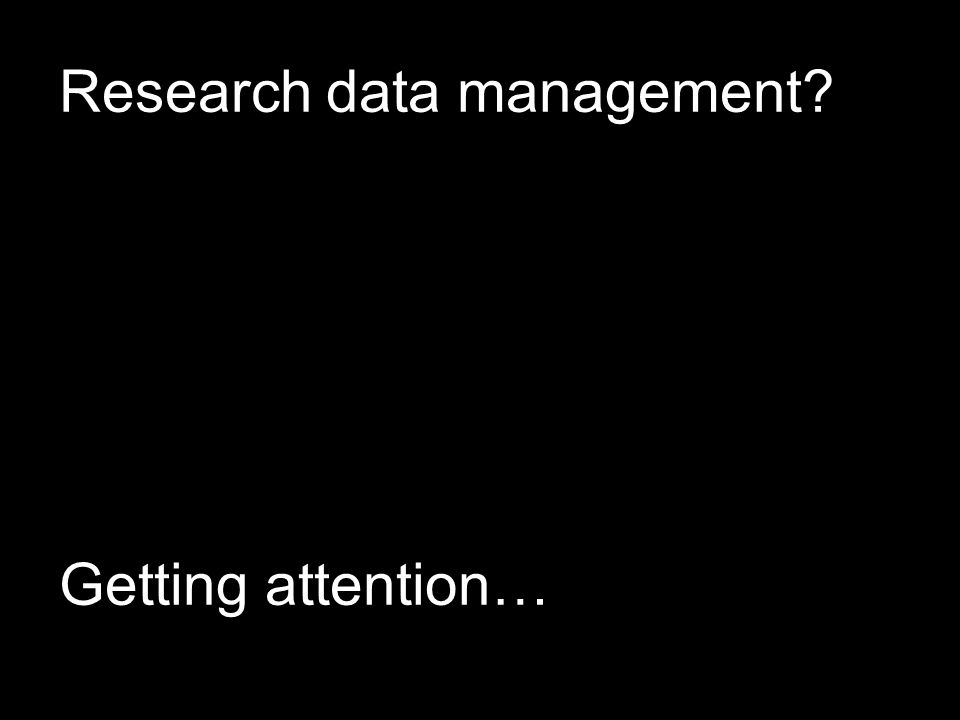 Research data management Getting attention…