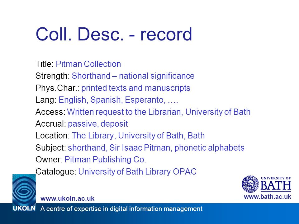 A centre of expertise in digital information management www.ukoln.ac.uk www.bath.ac.uk Coll.