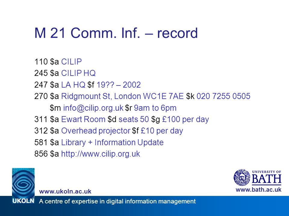 A centre of expertise in digital information management www.ukoln.ac.uk www.bath.ac.uk M 21 Comm.