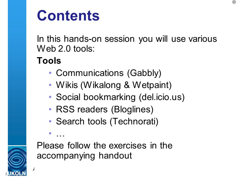 A centre of expertise in digital information managementwww.ukoln.ac.uk 2 Contents In this hands-on session you will use various Web 2.0 tools: Tools C