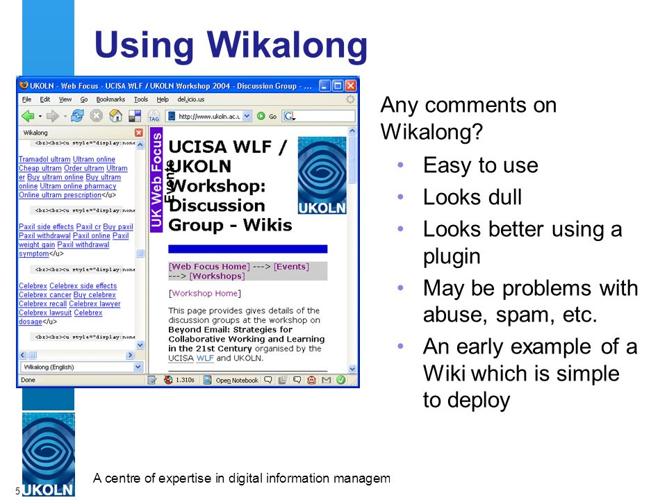 A centre of expertise in digital information managementwww.ukoln.ac.uk 5 Using Wikalong Any comments on Wikalong.
