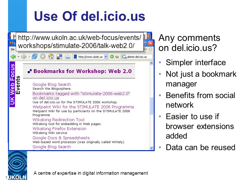 A centre of expertise in digital information managementwww.ukoln.ac.uk 7   Use Of del.icio.us Any comments on del.icio.us.