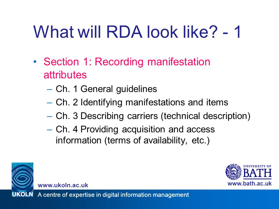 A centre of expertise in digital information management www.ukoln.ac.uk www.bath.ac.uk What will RDA look like.