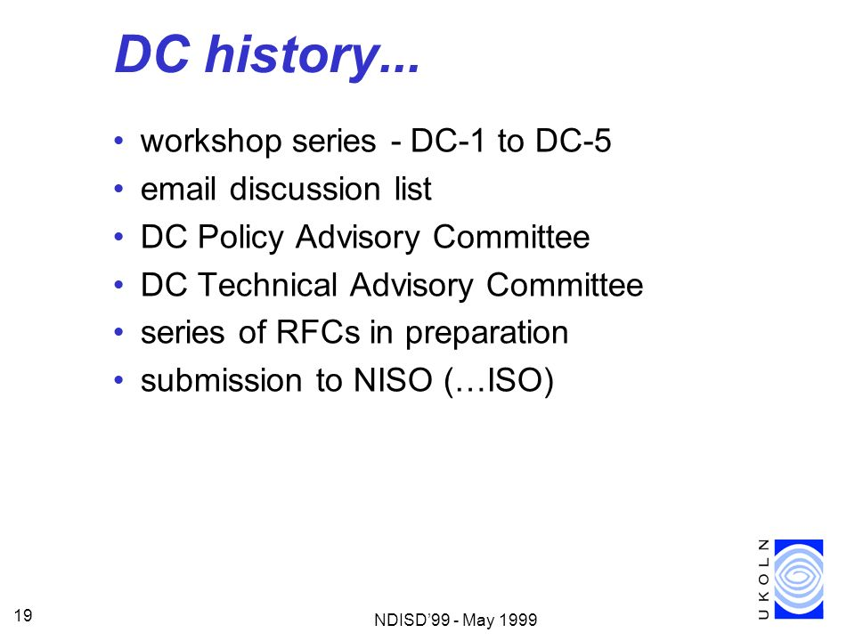 NDISD99 - May 1999 19 DC history... workshop series - DC-1 to DC-5 email discussion list DC Policy Advisory Committee DC Technical Advisory Committee