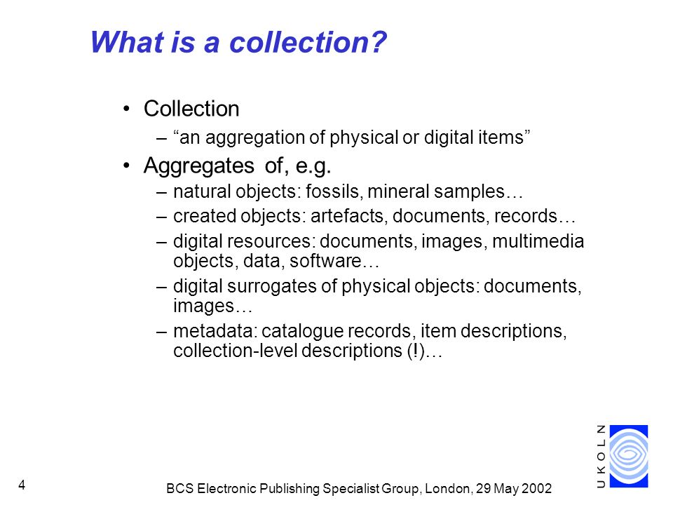 BCS Electronic Publishing Specialist Group, London, 29 May 2002 4 What is a collection.
