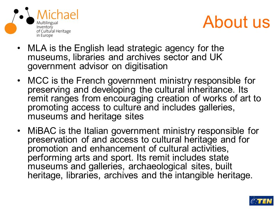 About us MLA is the English lead strategic agency for the museums, libraries and archives sector and UK government advisor on digitisation MCC is the French government ministry responsible for preserving and developing the cultural inheritance.