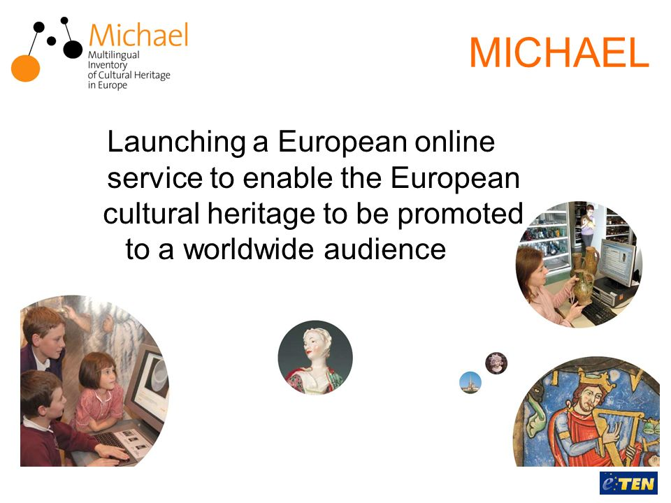 MICHAEL Launching a European online service to enable the European cultural heritage to be promoted to a worldwide audience