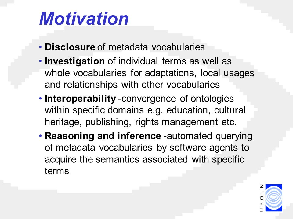 Motivation Disclosure of metadata vocabularies Investigation of individual terms as well as whole vocabularies for adaptations, local usages and relationships with other vocabularies Interoperability -convergence of ontologies within specific domains e.g.