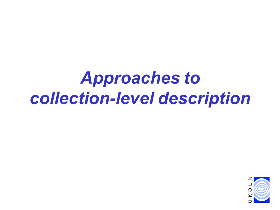 Approaches to collection-level description