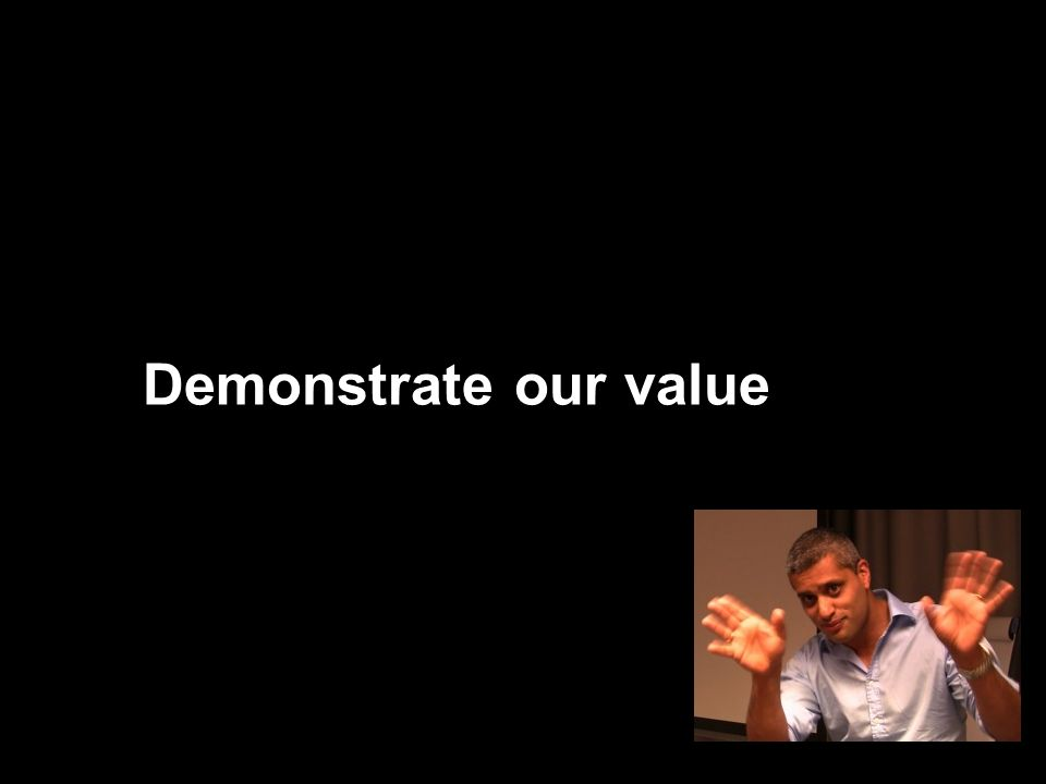 Demonstrate our value
