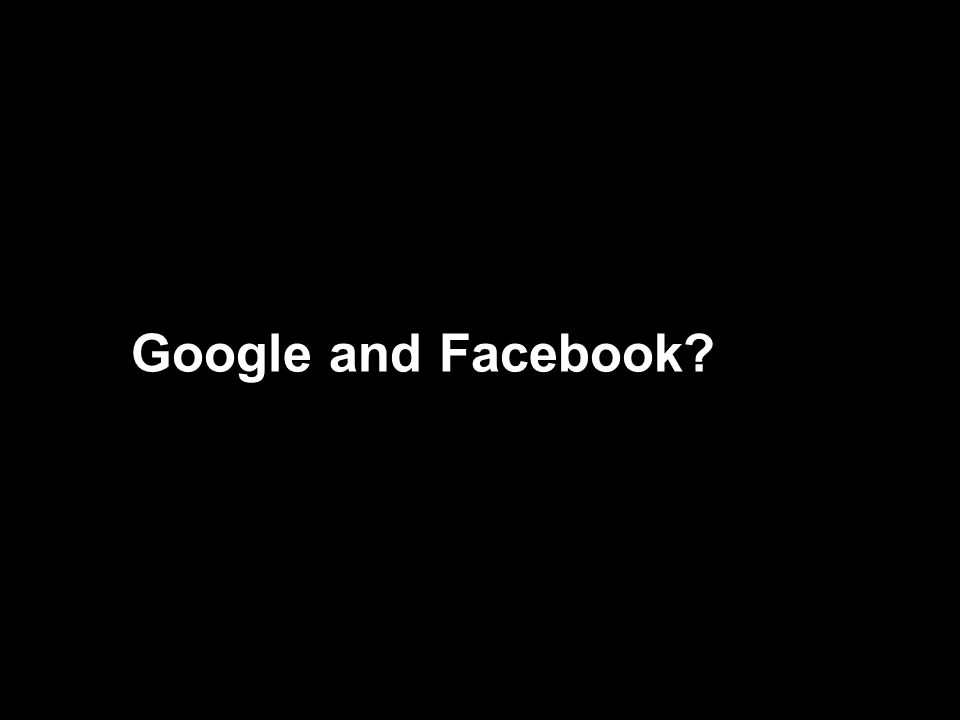 Google and Facebook?