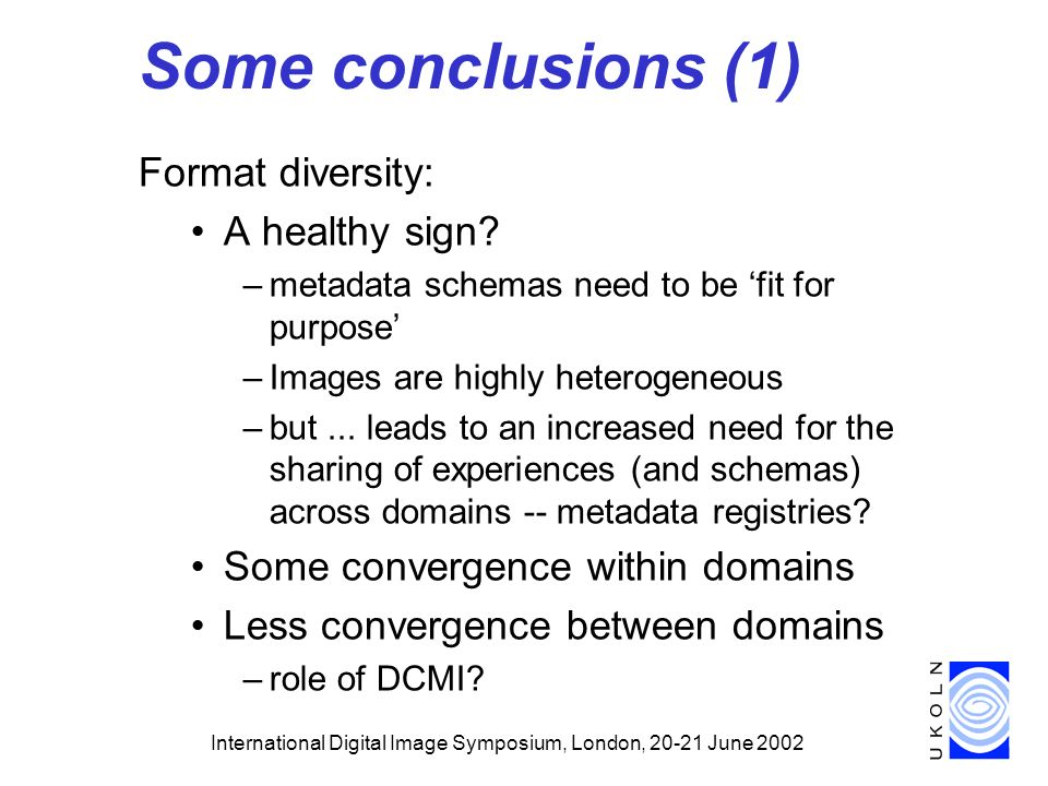 International Digital Image Symposium, London, June 2002 Some conclusions (1) Format diversity: A healthy sign.