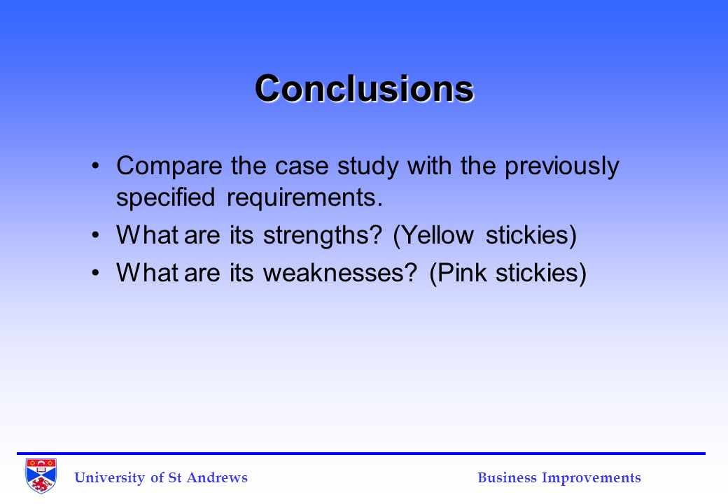Conclusions Compare the case study with the previously specified requirements. What are its strengths? (Yellow stickies) What are its weaknesses? (Pin