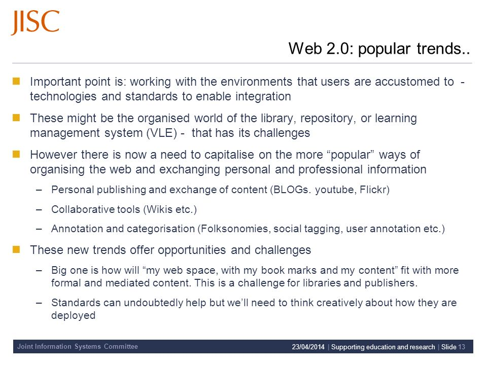Joint Information Systems Committee 23/04/2014 | Supporting education and research | Slide 13 Web 2.0: popular trends..