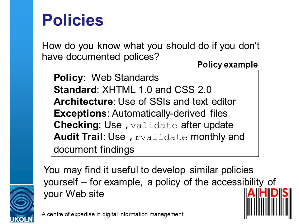 A centre of expertise in digital information management Policies How do you know what you should do if you don t have documented polices.