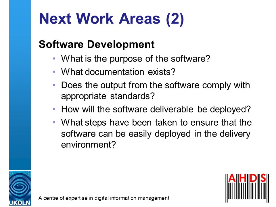 A centre of expertise in digital information management Next Work Areas (2) Software Development What is the purpose of the software.