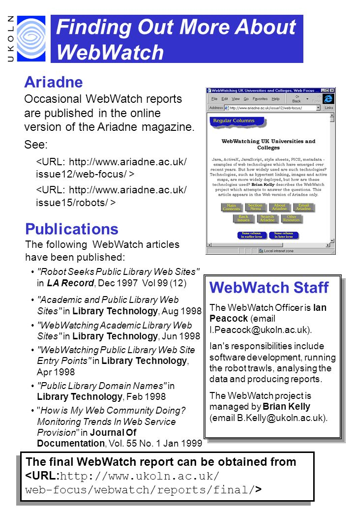 Finding Out More About WebWatch Ariadne Occasional WebWatch reports are published in the online version of the Ariadne magazine.