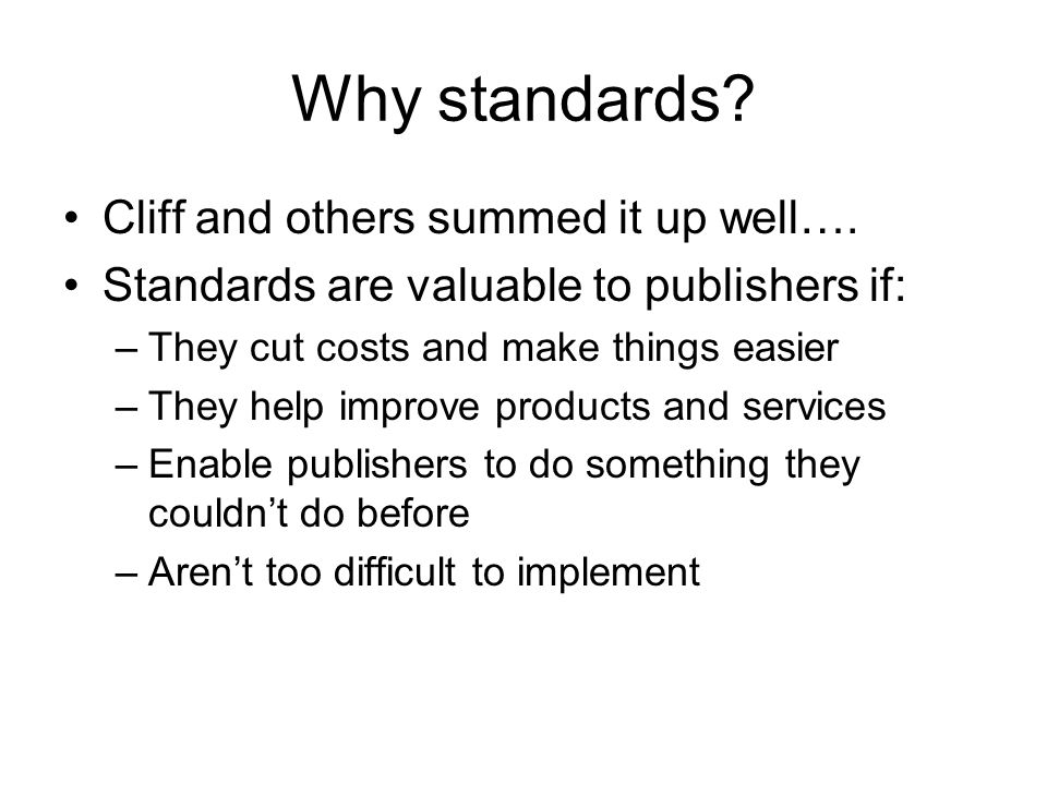 Why standards. Cliff and others summed it up well….
