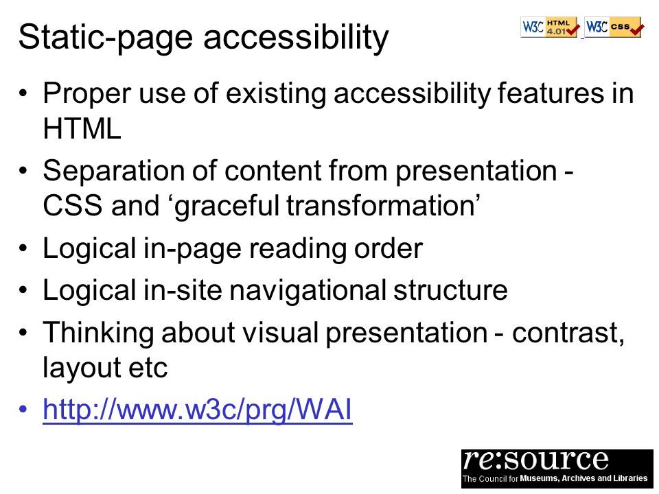 Static-page accessibility Proper use of existing accessibility features in HTML Separation of content from presentation - CSS and graceful transformat