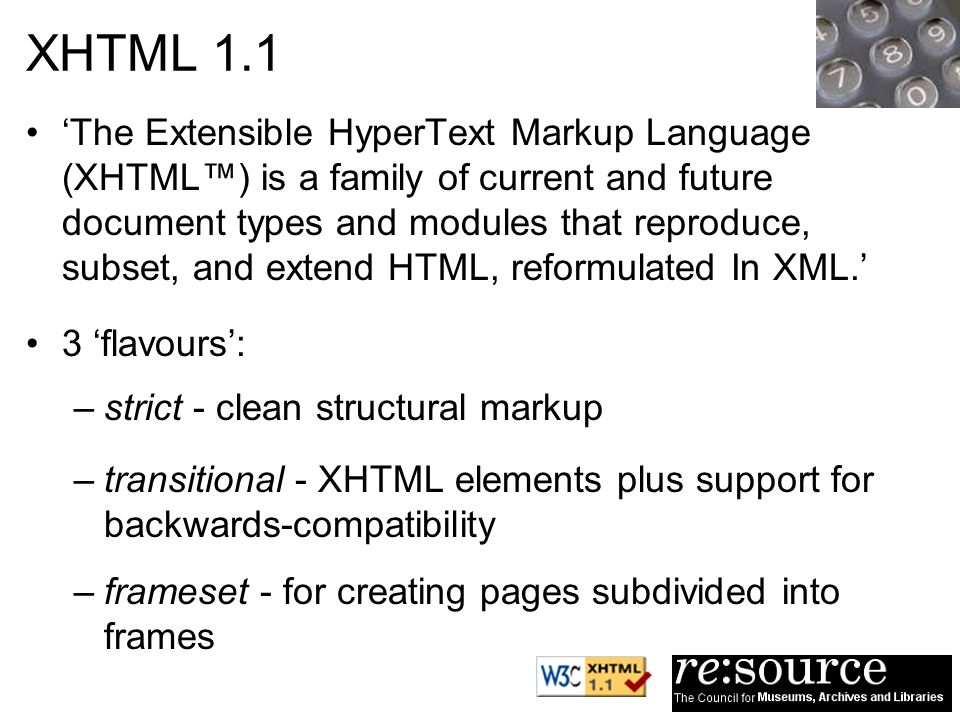 XHTML 1.1 The Extensible HyperText Markup Language (XHTML) is a family of current and future document types and modules that reproduce, subset, and extend HTML, reformulated In XML.