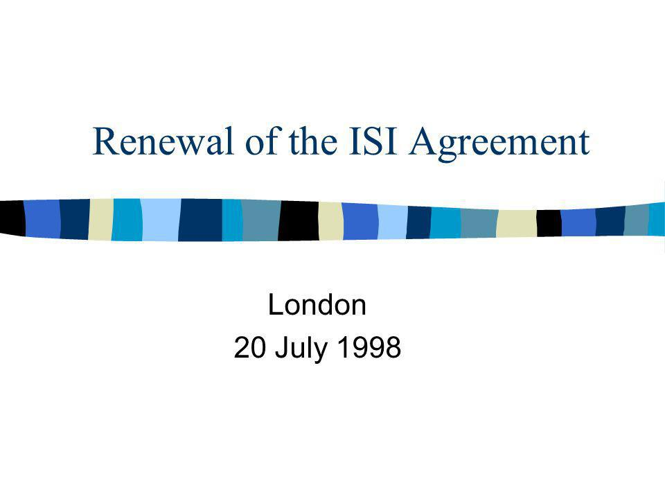 Renewal of the ISI Agreement London 20 July 1998