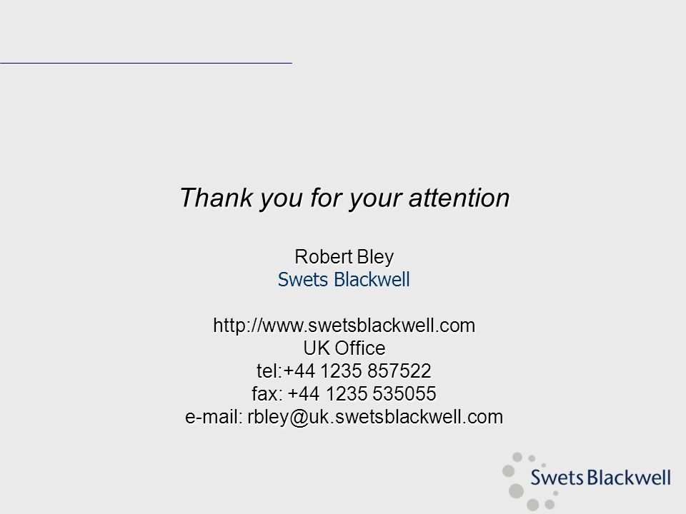 Thank you for your attention Robert Bley Swets Blackwellhttp://www.swetsblackwell.com UK Office tel:+44 1235 857522 fax: +44 1235 535055 e-mail: rbley@uk.swetsblackwell.com