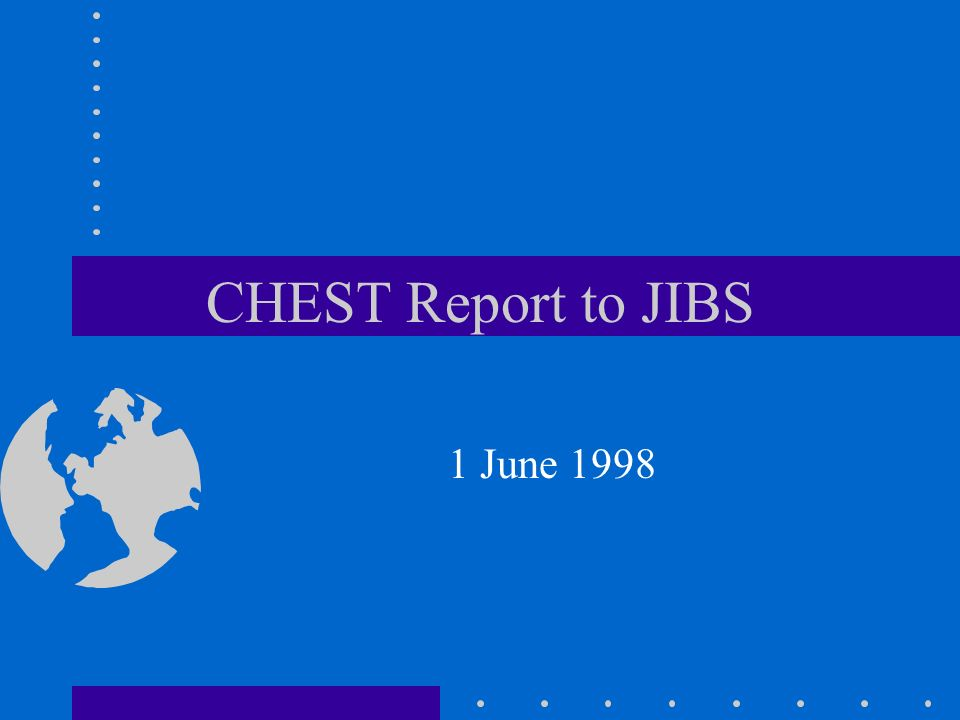 CHEST Report to JIBS 1 June 1998