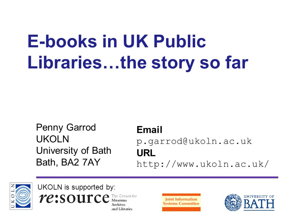 A centre of expertise in digital information managementwww.ukoln.ac.uk E-books in UK Public Libraries…the story so far Penny Garrod UKOLN University o