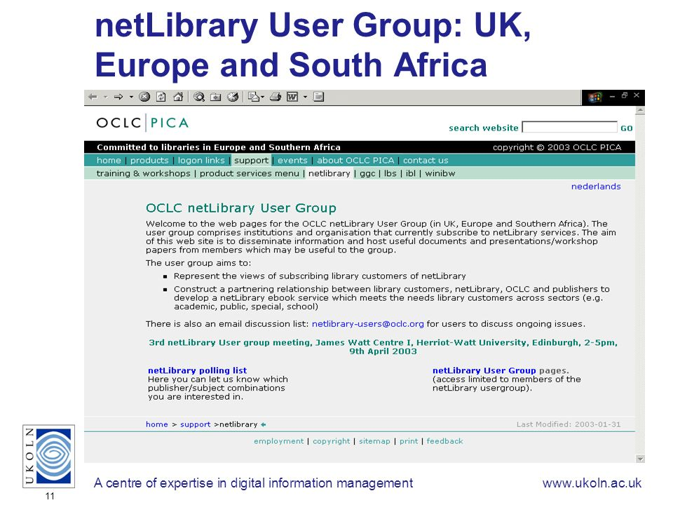 A centre of expertise in digital information managementwww.ukoln.ac.uk 11 netLibrary User Group: UK, Europe and South Africa