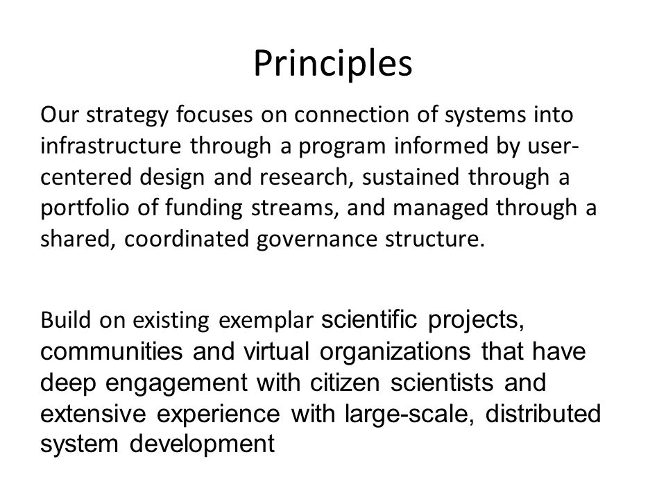 Principles Our strategy focuses on connection of systems into infrastructure through a program informed by user- centered design and research, sustained through a portfolio of funding streams, and managed through a shared, coordinated governance structure.