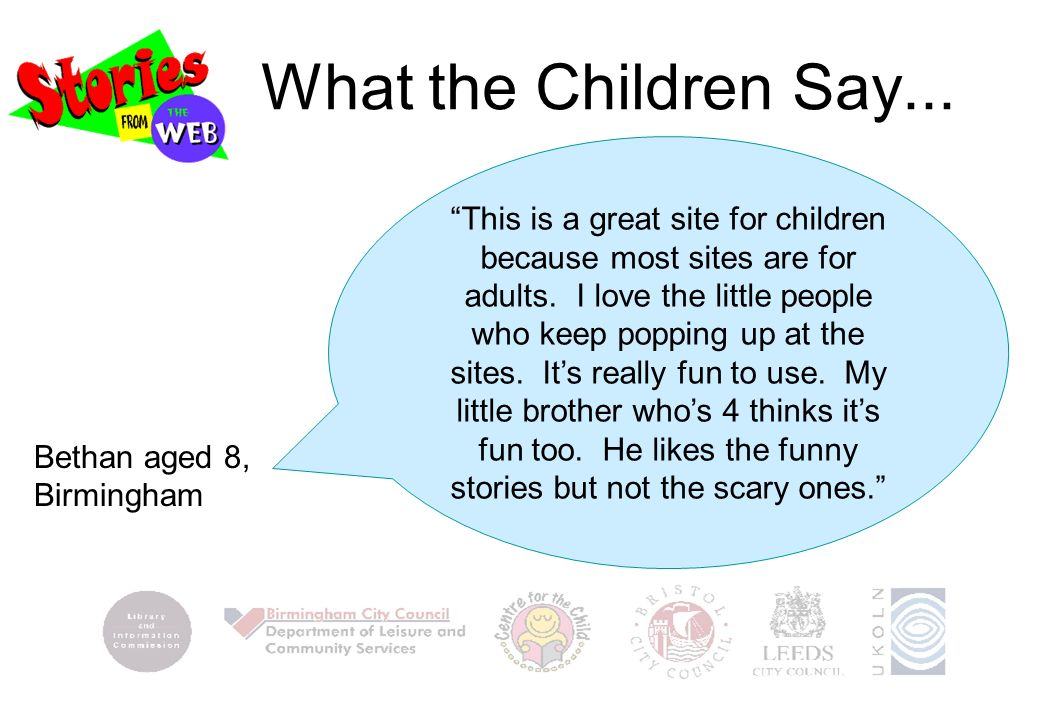 What the Children Say... This is a great site for children because most sites are for adults.