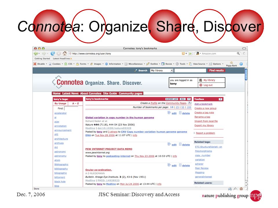 Dec. 7, 2006JISC Seminar: Discovery and Access4 Connotea: Organize, Share, Discover