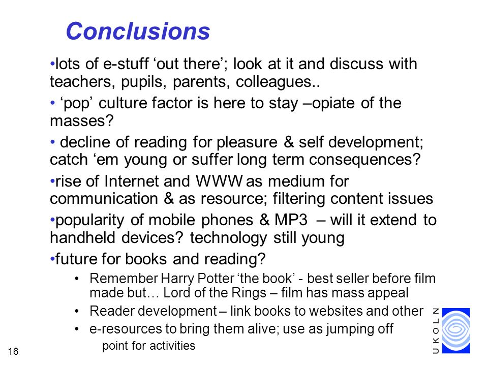 16 Conclusions lots of e-stuff out there; look at it and discuss with teachers, pupils, parents, colleagues..