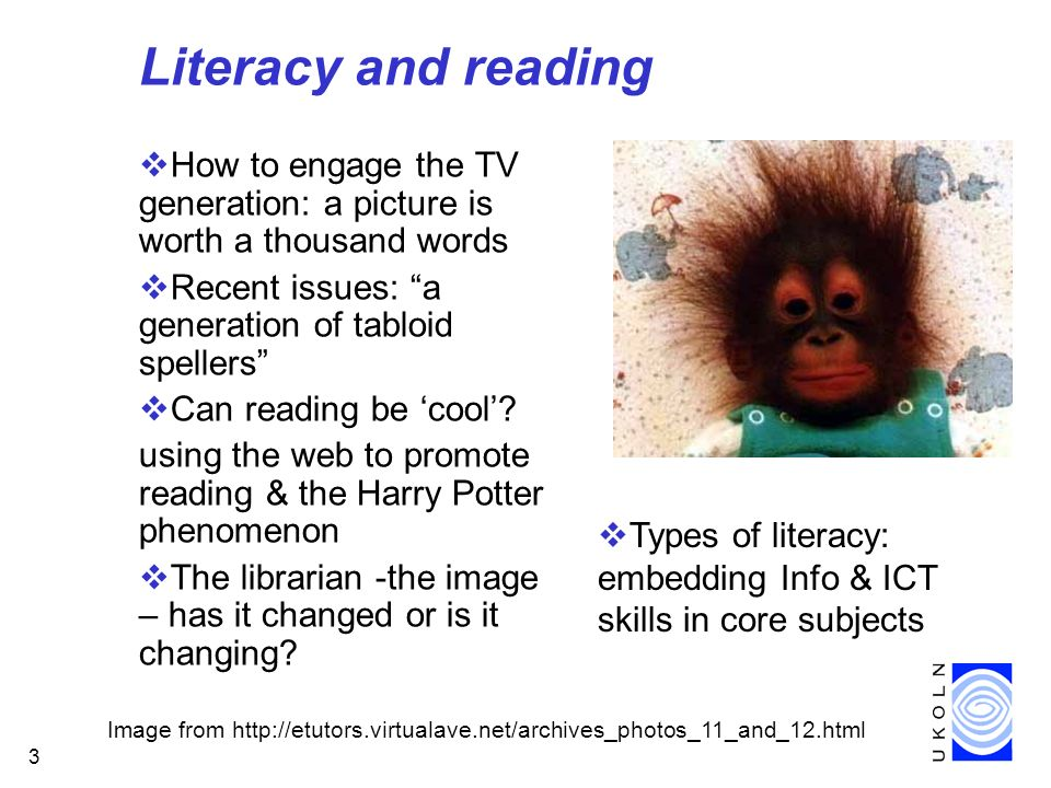 3 Literacy and reading How to engage the TV generation: a picture is worth a thousand words Recent issues: a generation of tabloid spellers Can reading be cool.