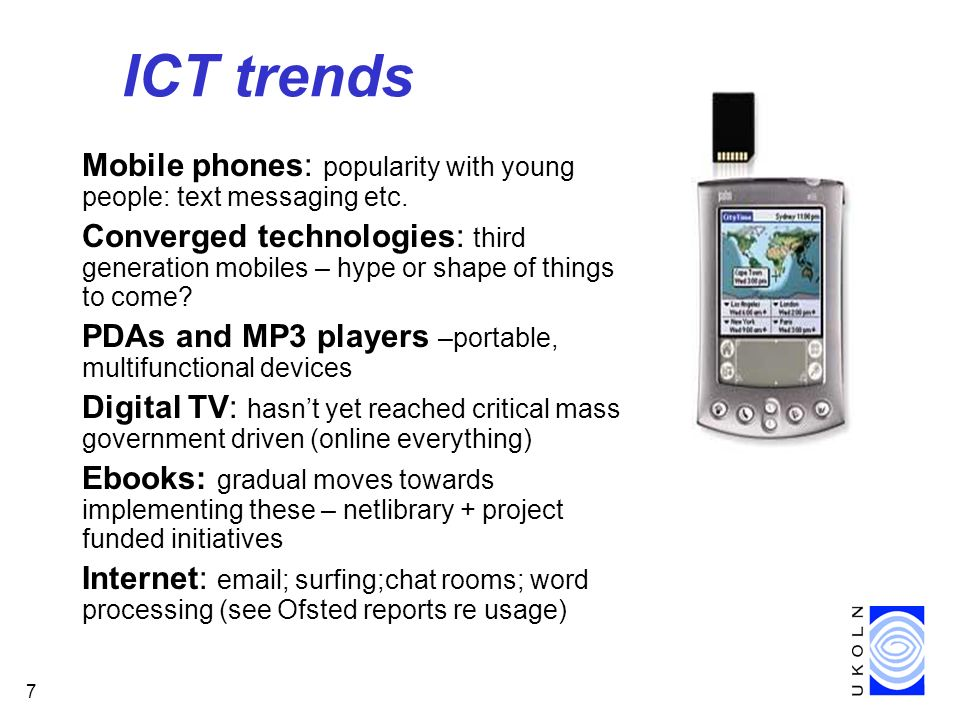 7 ICT trends Mobile phones: popularity with young people: text messaging etc.