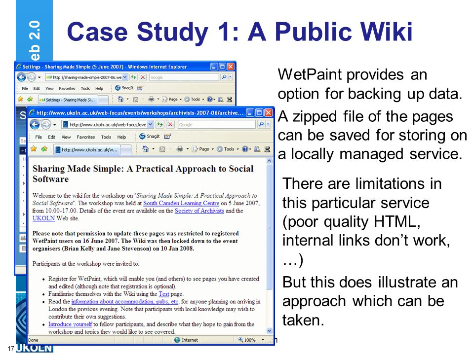 A centre of expertise in digital information managementwww.ukoln.ac.uk 17 Case Study 1: A Public Wiki WetPaint provides an option for backing up data.