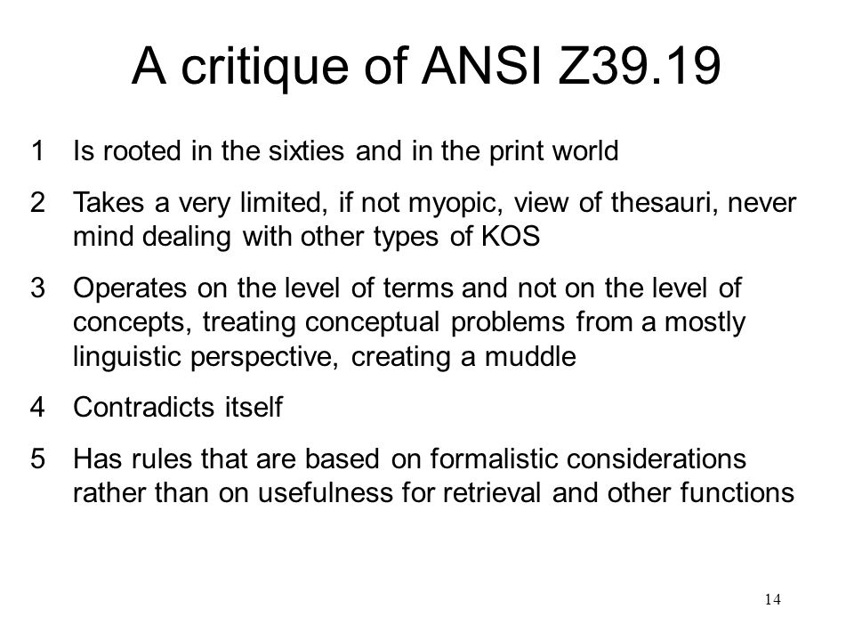 14 A critique of ANSI Z39.19 1Is rooted in the sixties and in the print world 2Takes a very limited, if not myopic, view of thesauri, never mind deali