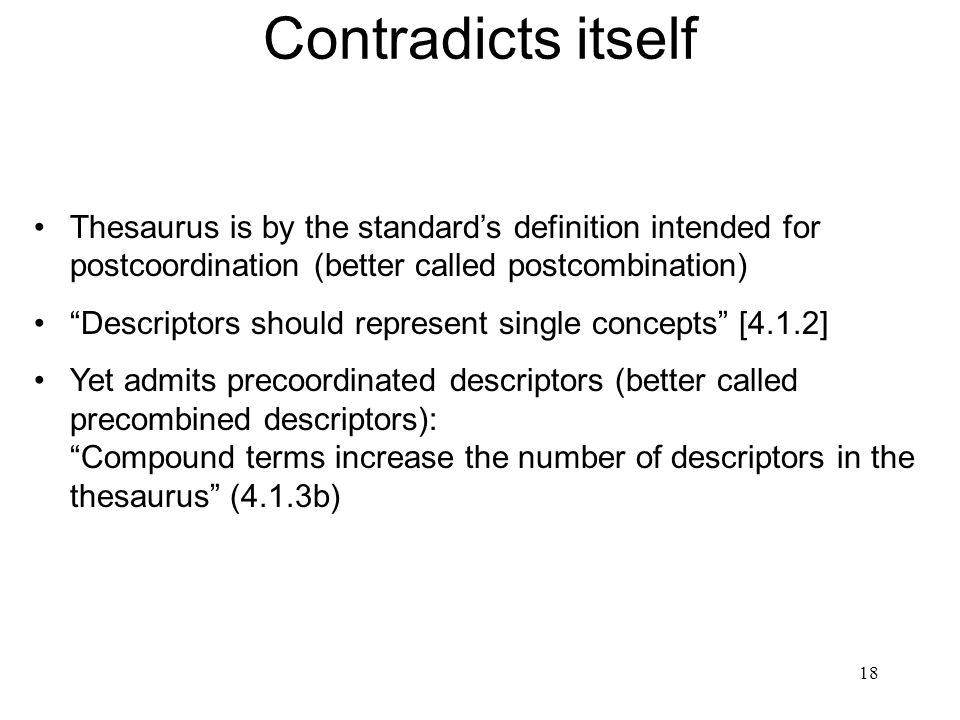 18 Contradicts itself Thesaurus is by the standards definition intended for postcoordination (better called postcombination) Descriptors should repres