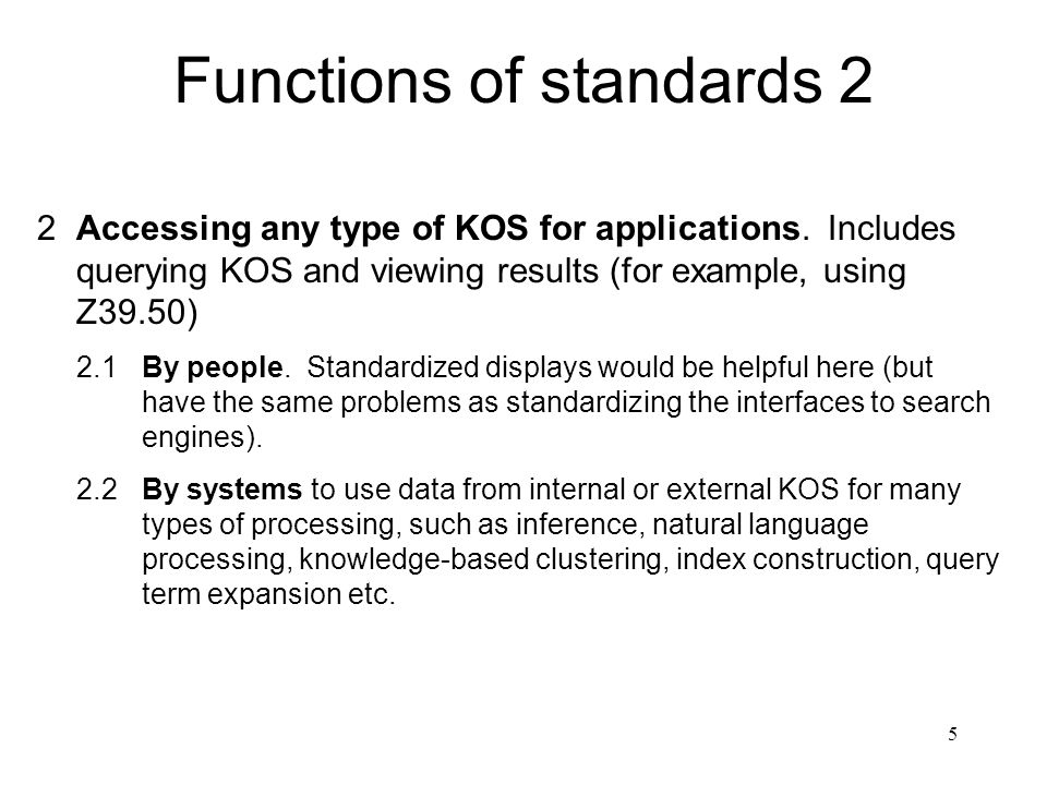 5 Functions of standards 2 2Accessing any type of KOS for applications. Includes querying KOS and viewing results (for example, using Z39.50) 2.1By pe