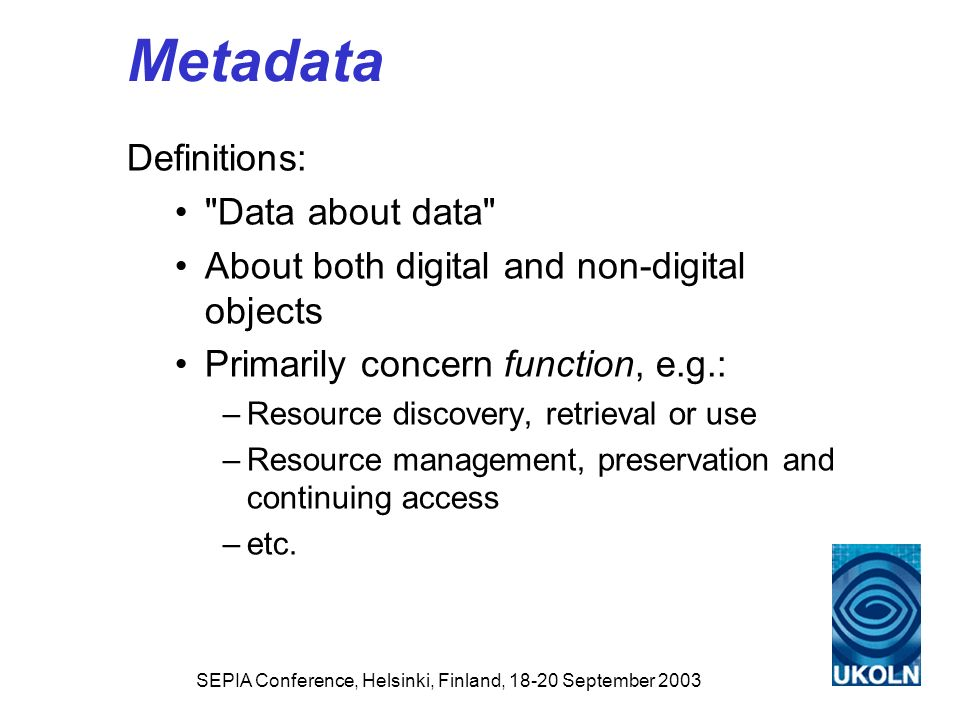 SEPIA Conference, Helsinki, Finland, 18-20 September 2003 Metadata Definitions: